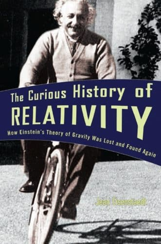 The Curious History of Relativity: How Einstein's Theory of Gravity Was Lost and Found Again