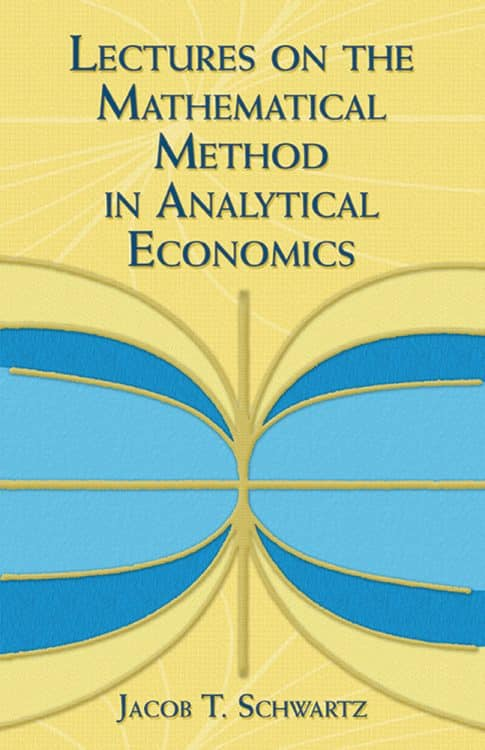 Lectures on the Mathematical Method in Analytical Economics Jacob T Schwartz