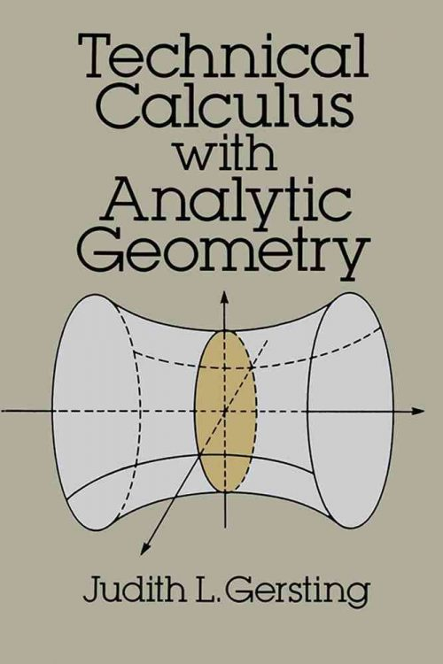 Technical Calculus with Analytic Geometry by Judith L. Gersting Dover Books