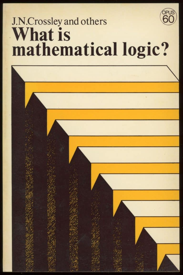 What is Mathematical Logic John Newsome Crossley