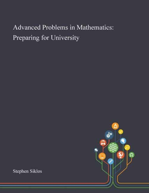 Advanced Problems in Mathematics- Preparing for University S.T.C. Siklos | Math Books | Abakcus