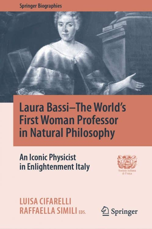 Laura Bassi–The World's First Woman Professor in Natural Philosophy: An Iconic Physicist in Enlightenment Italy