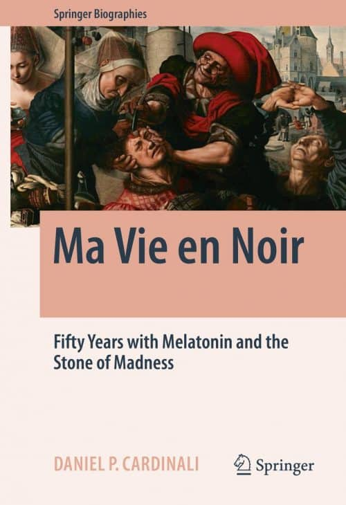 Ma Vie en Noir: Fifty Years with Melatonin and the Stone of Madness
