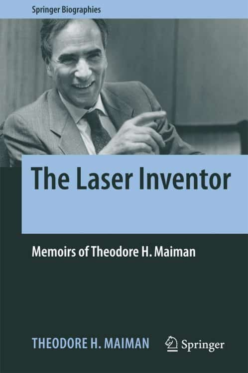 The Laser Inventor: Memoirs of Theodore H. Maiman | Book | Abakcus